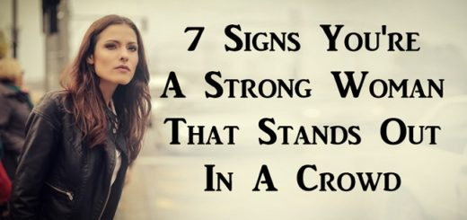 7 Signs which identify you as a strong woman standing out in a crowd
